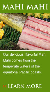 Our super-fresh artisanal caught Mahi Mahi comes from the temperate waters of the equatorial coasts.