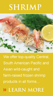 We offer top-quality Central, South American Pacific and Asian wild-caught and farm-raised frozen shrimp products in all forms – including green headless, block frozen, IQF, peeled and meat. MiCal can easily pack to your specifications.